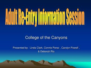 College of the Canyons Presented by:  Linda Clark, Connie Perez , Carolyn Powell ,  & Deborah Rio