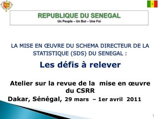 REPUBLIQUE DU SENEGAL Un Peuple – Un But – Une Foi