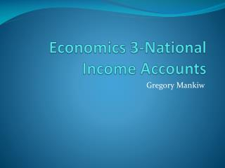 Economics 3-National Income Accounts