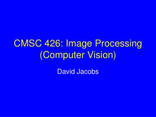 CMSC 426: Image Processing (Computer Vision)