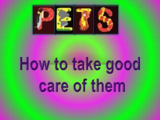 How to take good  care of them
