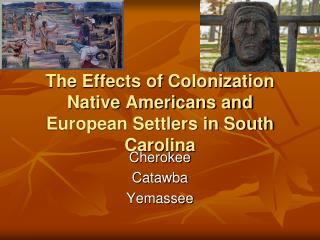 The Effects of Colonization Native Americans and European Settlers in South Carolina