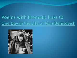 Poems with thematic links to  One Day in the Life of  Ivan  Denisovich