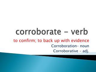 corroborate - verb