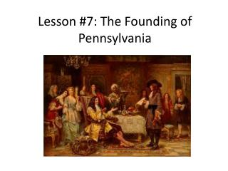 Lesson #7: The Founding of Pennsylvania