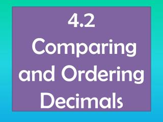 4.2 Comparing and Ordering Decimals