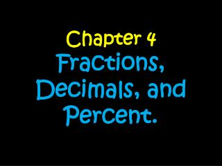Chapter 4 Fractions, Decimals, and Percent.