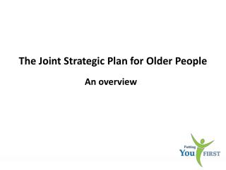 The Joint Strategi c Plan for Older People