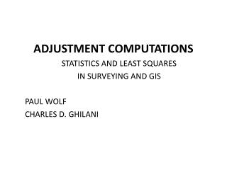 ADJUSTMENT COMPUTATIONS STATISTICS AND LEAST SQUARES  IN SURVEYING AND GIS PAUL WOLF