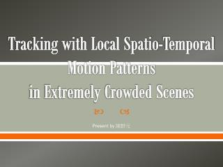 Tracking with Local  Spatio -Temporal Motion Patterns in Extremely Crowded Scenes