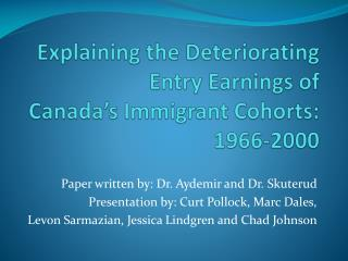 Explaining the Deteriorating Entry Earnings of Canada's Immigrant Cohorts: 1966-2000