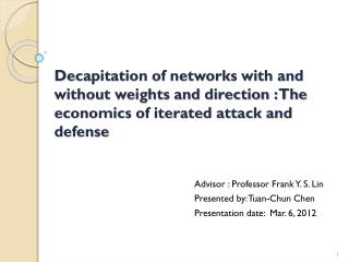 Advisor : Professor Frank Y. S. Lin Presented by: Tuan-Chun Chen
