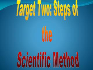 Target Two: Steps  of  the  Scientific Method