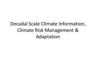 Decadal Scale Climate Information, Climate Risk Management & Adaptation