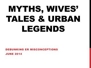 Myths, Wives' Tales & Urban Legends
