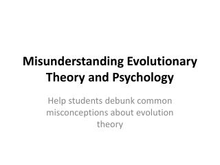 Misunderstanding Evolutionary Theory and Psychology