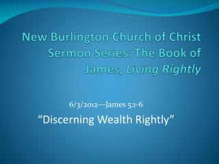 New Burlington Church of Christ Sermon Series: The Book of James,  Living  Rightly