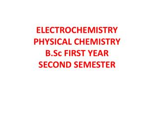 ELECTROCHEMISTRY PHYSICAL CHEMISTRY  B.Sc  FIRST YEAR SECOND SEMESTER