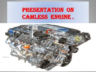 PRESENTATION  ON CAMLESS  ENGINE .