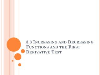 3.3 Increasing and Decreasing Functions and the First Derivative Test