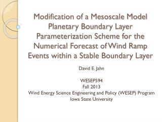 David E. Jahn WESEP594 Fall  2013 Wind Energy Science Engineering and Policy (WESEP) Program