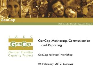 GenCap Monitoring, Communication and Reporting GenCap Technical Workshop 25 February 2012, Geneva