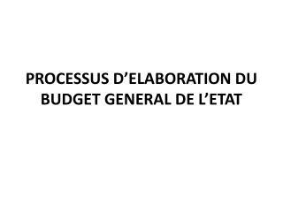 PROCESSUS  D'ELABORATION DU BUDGET GENERAL DE L'ETAT