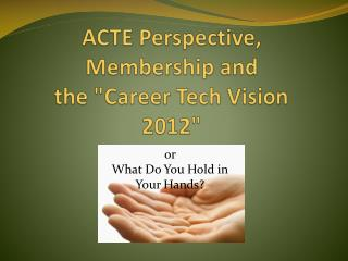 "ACTE Perspective, Membership and  the  ""Career Tech Vision 2012"""