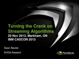 Turning the Crank on Streaming  Algorithms 20 Nov 2013, Markham,  ON IBM CASCON 2013