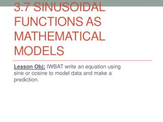 3.7 Sinusoidal Functions as Mathematical Models