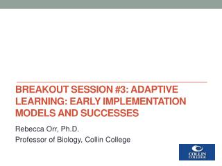 Breakout Session #3: Adaptive Learning: Early Implementation Models and Successes