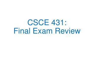 CSCE 431: Final Exam Review