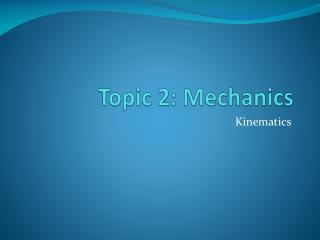 Topic 2: Mechanics