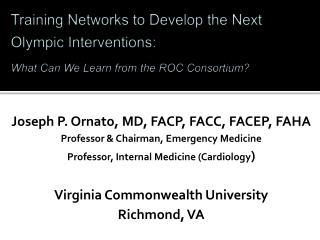 Joseph P. Ornato, MD, FACP, FACC, FACEP, FAHA Professor & Chairman, Emergency Medicine
