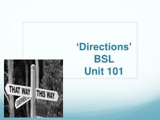 'Directions' BSL Unit 101