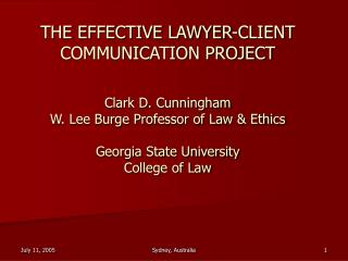 THE EFFECTIVE LAWYER-CLIENT COMMUNICATION PROJECT Clark D. Cunningham W. Lee Burge Professor of Law & Ethics Georgia Sta