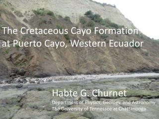 The Cretaceous Cayo Formation at Puerto Cayo, Western Ecuador