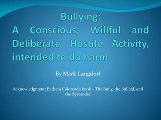 Bullying:  A Conscious, Willful and Deliberate Hostile Activity, intended to do harm