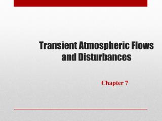 Transient Atmospheric Flows and Disturbances