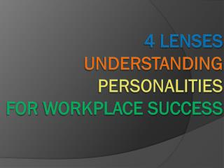 4 lenses  Understanding  personalities  for  workplace success
