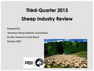 Third-Quarter 2013 Sheep Industry Review Prepared  by  American  Sheep Industry Association