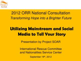 2012 ORR National Consultation  Transforming Hope into a Brighter Future