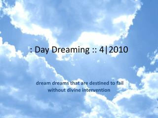: Day Dreaming :: 4|2010