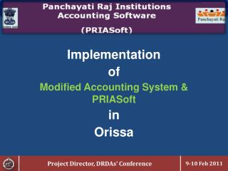 Implementation  of  Modified Accounting System &  PRIASoft in  Orissa