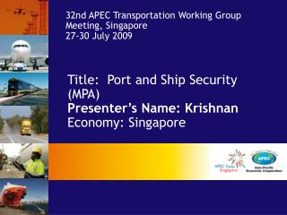 Title:  Port and Ship Security (MPA)   Presenter's Name: Krishnan  Economy: Singapore