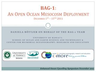 BAG-1 :  An Open Ocean Mesocosm Deployment December 1 st  – 15 th  2011