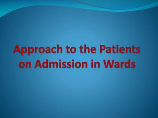 Approach to the Patients on Admission in Wards