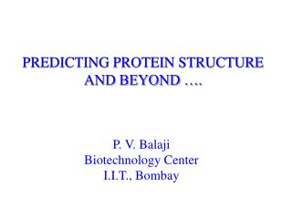 PREDICTING PROTEIN STRUCTURE AND BEYOND  .