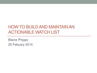 How to build and maintain an actionable watch list