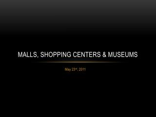 Malls, shopping centers & Museums